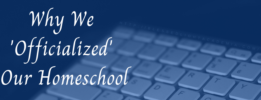 Why We 'Officialized' Our Homeschool